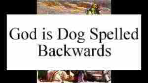 God is Dog Spelled Backwards